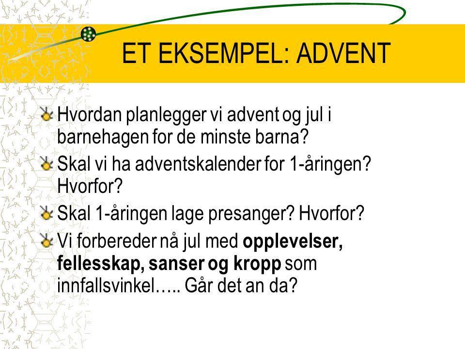 ET EKSEMPEL: ADVENT Hvordan planlegger vi advent og jul i barnehagen for de minste barna.