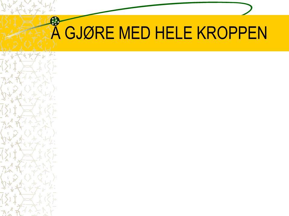 Å GJØRE MED HELE KROPPEN