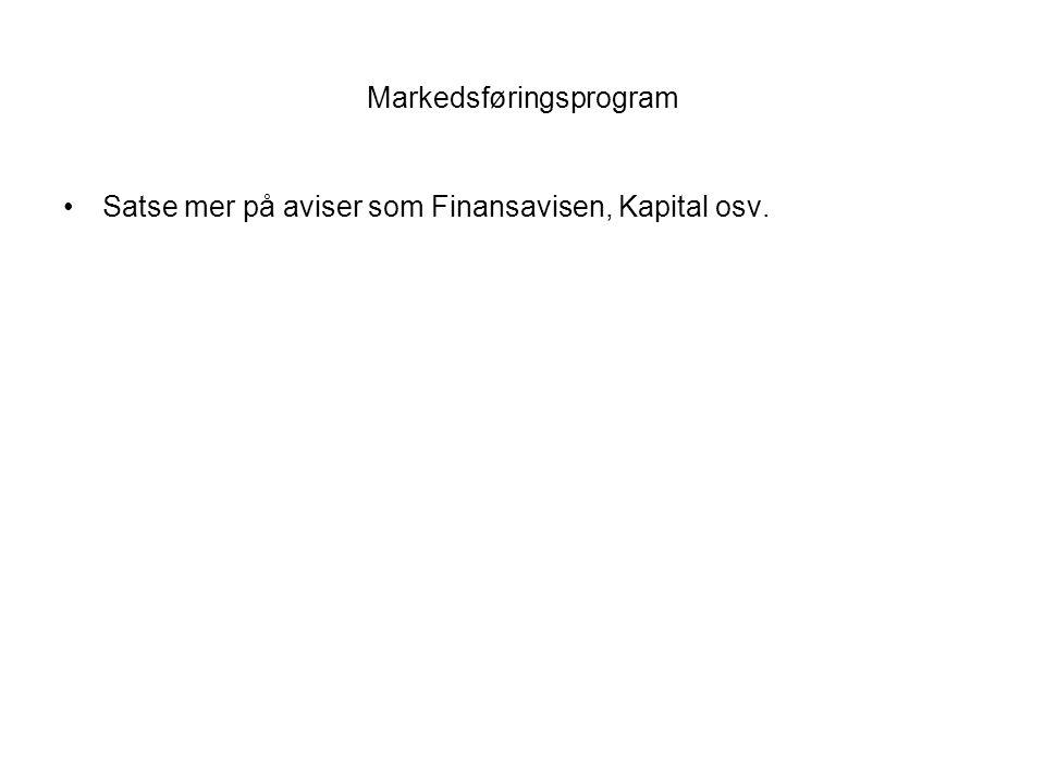 Markedsføringsprogram Satse mer på aviser som Finansavisen, Kapital osv.