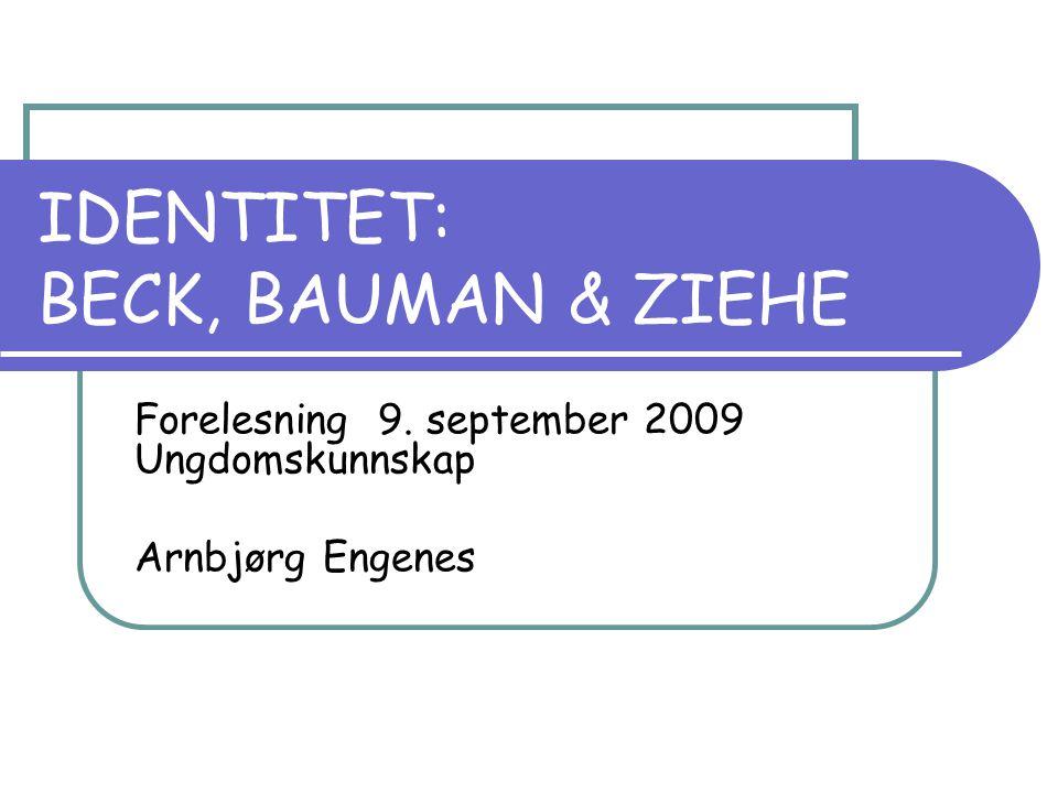 IDENTITET: BECK, BAUMAN & ZIEHE Forelesning 9. september 2009 Ungdomskunnskap Arnbjørg Engenes