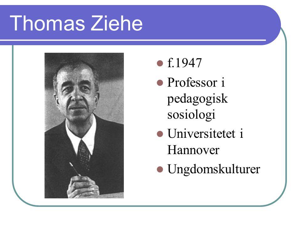 Thomas Ziehe f.1947 Professor i pedagogisk sosiologi Universitetet i Hannover Ungdomskulturer