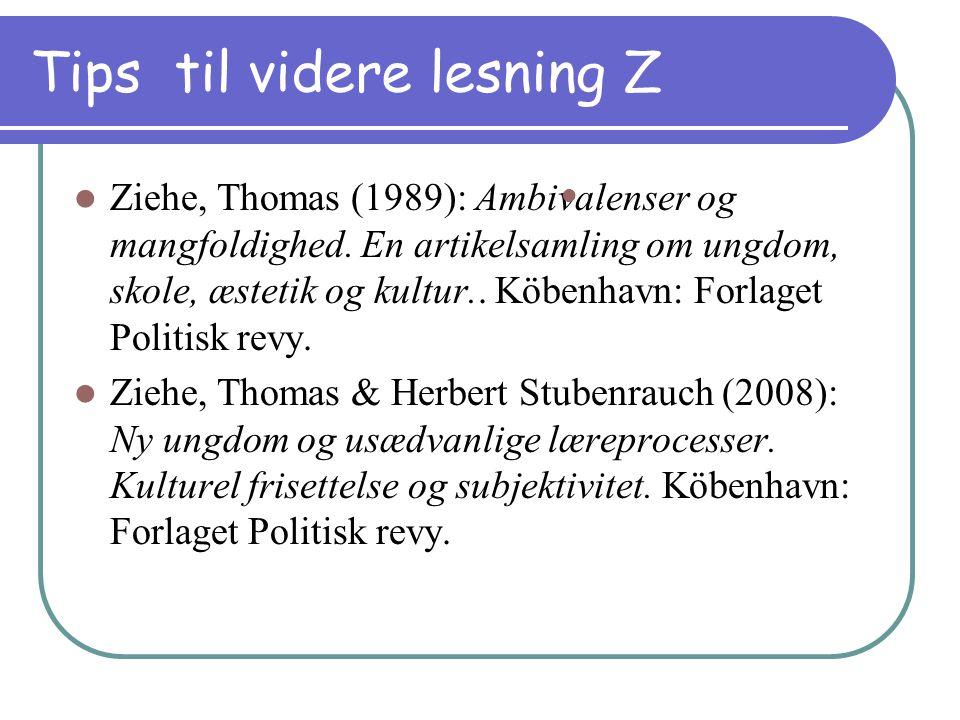 Tips til videre lesning Z Ziehe, Thomas (1989): Ambivalenser og mangfoldighed.