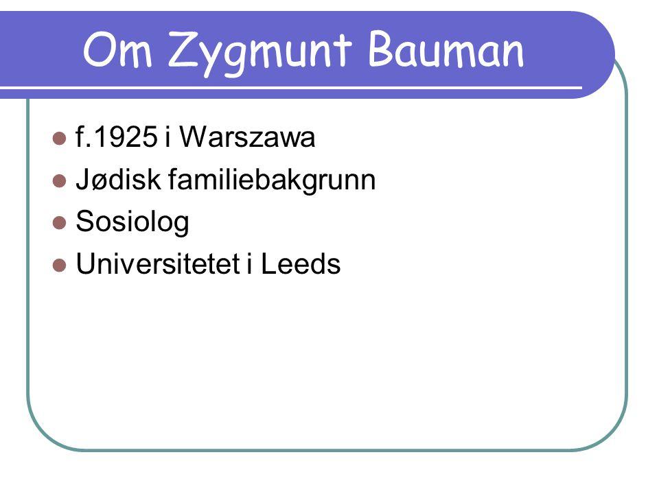 Om Zygmunt Bauman f.1925 i Warszawa Jødisk familiebakgrunn Sosiolog Universitetet i Leeds