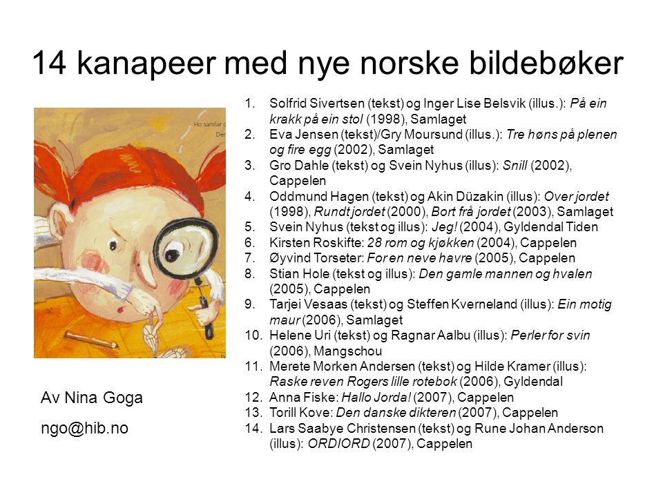 14 kanapeer med nye norske bildebøker 1.Solfrid Sivertsen (tekst) og Inger Lise Belsvik (illus.): På ein krakk på ein stol (1998), Samlaget 2.Eva Jens
