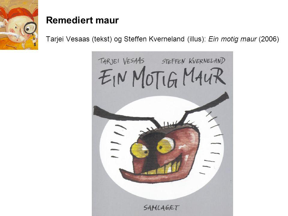 Remediert maur Tarjei Vesaas (tekst) og Steffen Kverneland (illus): Ein motig maur (2006)