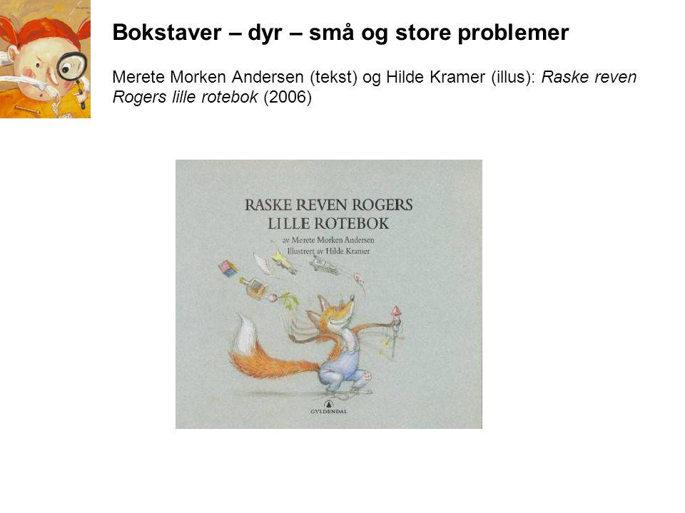 Bokstaver – dyr – små og store problemer Merete Morken Andersen (tekst) og Hilde Kramer (illus): Raske reven Rogers lille rotebok (2006)
