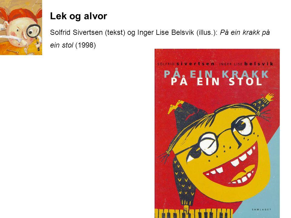 Lek og alvor Solfrid Sivertsen (tekst) og Inger Lise Belsvik (illus.): På ein krakk på ein stol (1998)