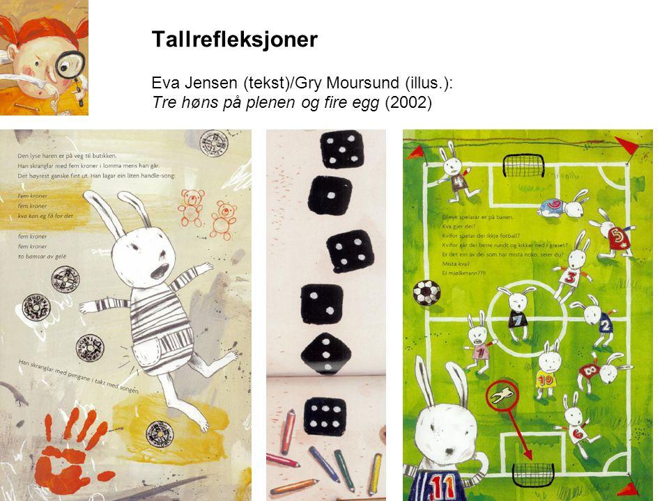 Tallrefleksjoner Eva Jensen (tekst)/Gry Moursund (illus.): Tre høns på plenen og fire egg (2002)