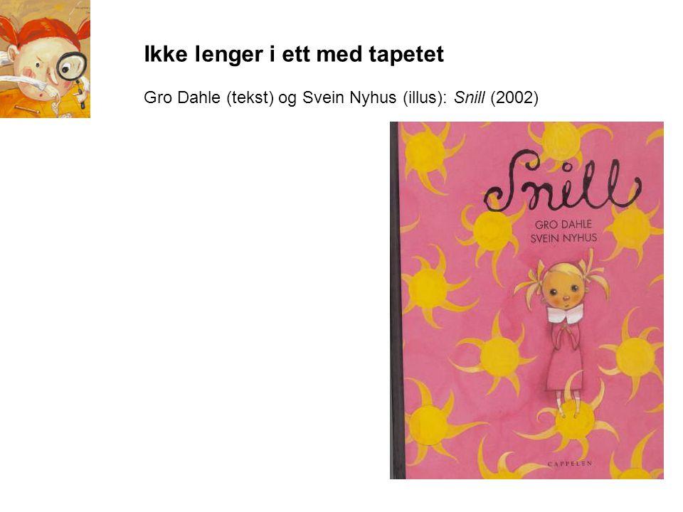 Ikke lenger i ett med tapetet Gro Dahle (tekst) og Svein Nyhus (illus): Snill (2002)
