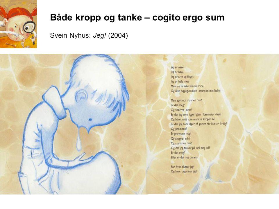 Både kropp og tanke – cogito ergo sum Svein Nyhus: Jeg! (2004)