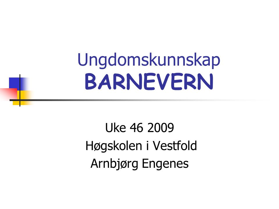 Ungdomskunnskap BARNEVERN Uke 46 2009 Høgskolen i Vestfold Arnbjørg Engenes