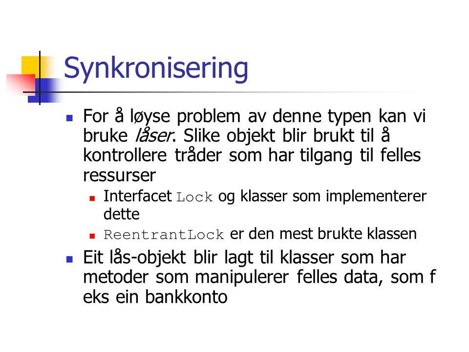 Synkronisering For å løyse problem av denne typen kan vi bruke låser.