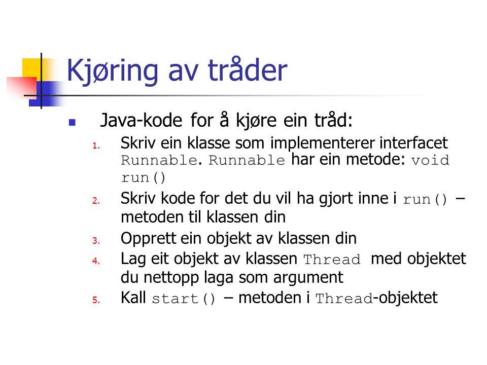 Kjøring av tråder Java-kode for å kjøre ein tråd: 1.