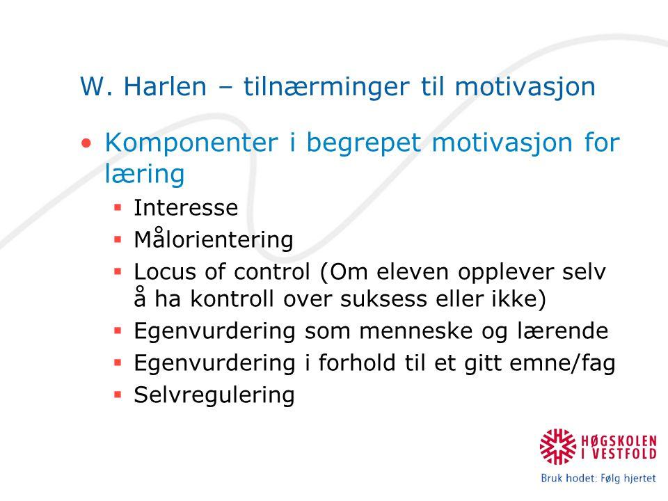 W. Harlen – tilnærminger til motivasjon Komponenter i begrepet motivasjon for læring  Interesse  Målorientering  Locus of control (Om eleven opplev