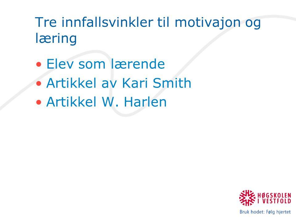Tre innfallsvinkler til motivajon og læring Elev som lærende Artikkel av Kari Smith Artikkel W. Harlen