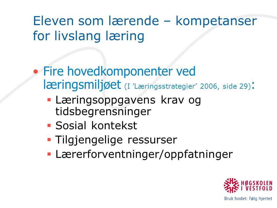 Eleven som lærende – kompetanser for livslang læring Fire hovedkomponenter ved læringsmiljøet (I 'Læringsstrategier' 2006, side 29) :  Læringsoppgave