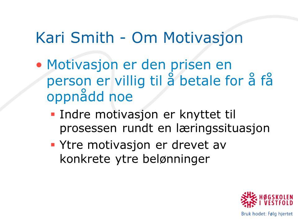 Kari Smith - Om Motivasjon Motivasjon er den prisen en person er villig til å betale for å få oppnådd noe  Indre motivasjon er knyttet til prosessen