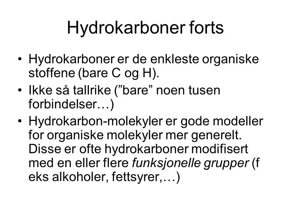 """Hydrokarboner forts Hydrokarboner er de enkleste organiske stoffene (bare C og H). Ikke så tallrike (""""bare"""" noen tusen forbindelser…) Hydrokarbon-mole"""