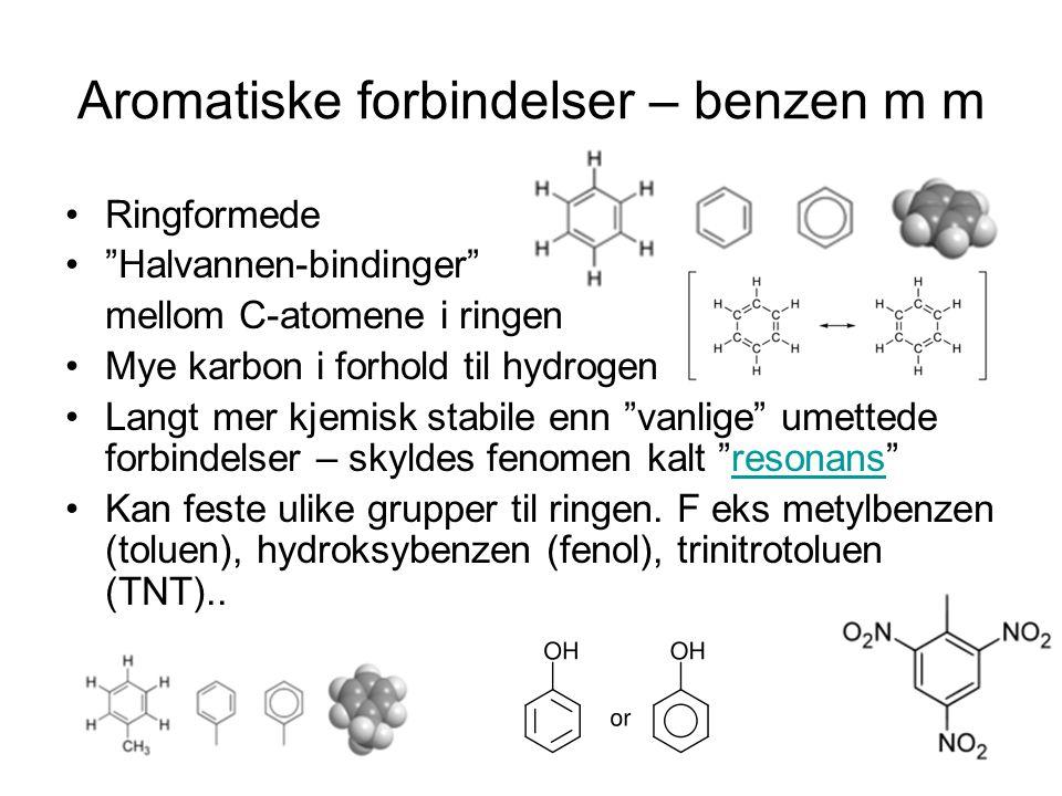"""Aromatiske forbindelser – benzen m m Ringformede """"Halvannen-bindinger"""" mellom C-atomene i ringen Mye karbon i forhold til hydrogen Langt mer kjemisk s"""