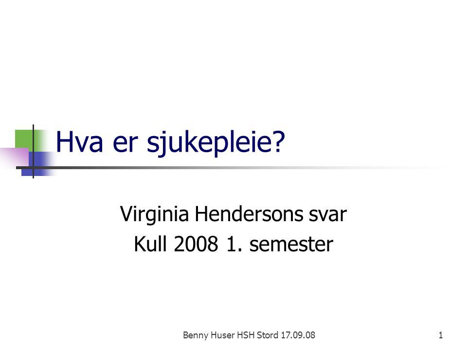 Benny Huser HSH Stord 17.09.081 Hva er sjukepleie? Virginia Hendersons svar Kull 2008 1. semester