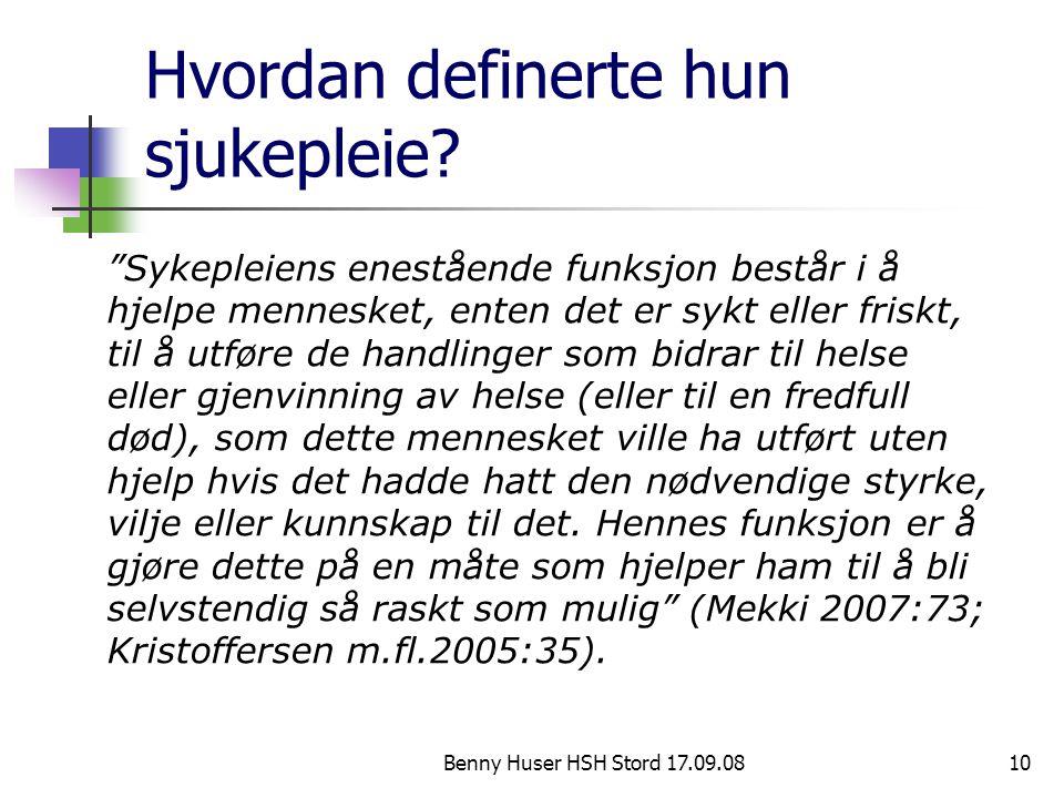 """Benny Huser HSH Stord 17.09.0810 Hvordan definerte hun sjukepleie? """"Sykepleiens enestående funksjon består i å hjelpe mennesket, enten det er sykt ell"""