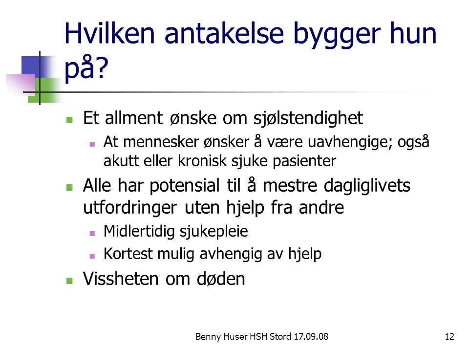 Benny Huser HSH Stord 17.09.0812 Hvilken antakelse bygger hun på? Et allment ønske om sjølstendighet At mennesker ønsker å være uavhengige; også akutt