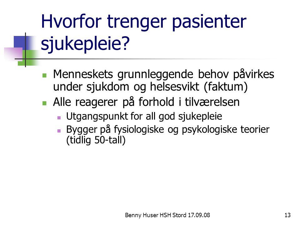 Benny Huser HSH Stord 17.09.0813 Hvorfor trenger pasienter sjukepleie? Menneskets grunnleggende behov påvirkes under sjukdom og helsesvikt (faktum) Al