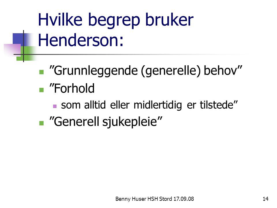 """Benny Huser HSH Stord 17.09.0814 Hvilke begrep bruker Henderson: """"Grunnleggende (generelle) behov"""" """"Forhold som alltid eller midlertidig er tilstede"""""""