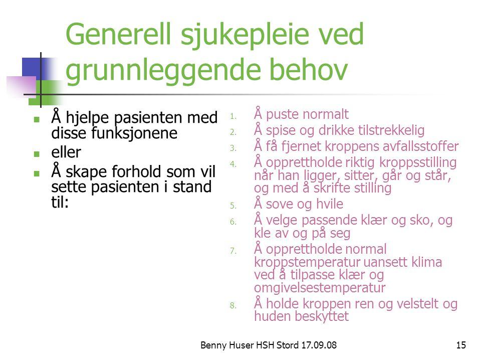 Benny Huser HSH Stord 17.09.0815 Generell sjukepleie ved grunnleggende behov Å hjelpe pasienten med disse funksjonene eller Å skape forhold som vil se