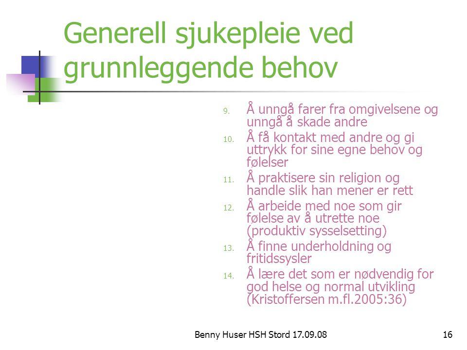 Benny Huser HSH Stord 17.09.0816 Generell sjukepleie ved grunnleggende behov 9. Å unngå farer fra omgivelsene og unngå å skade andre 10. Å få kontakt