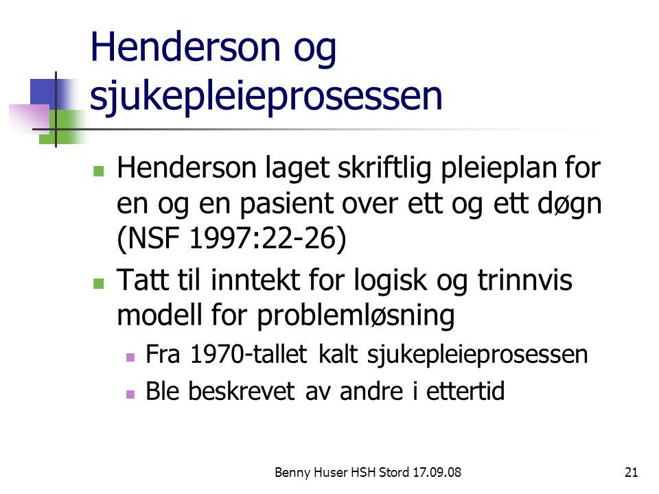 Benny Huser HSH Stord 17.09.0821 Henderson og sjukepleieprosessen Henderson laget skriftlig pleieplan for en og en pasient over ett og ett døgn (NSF 1