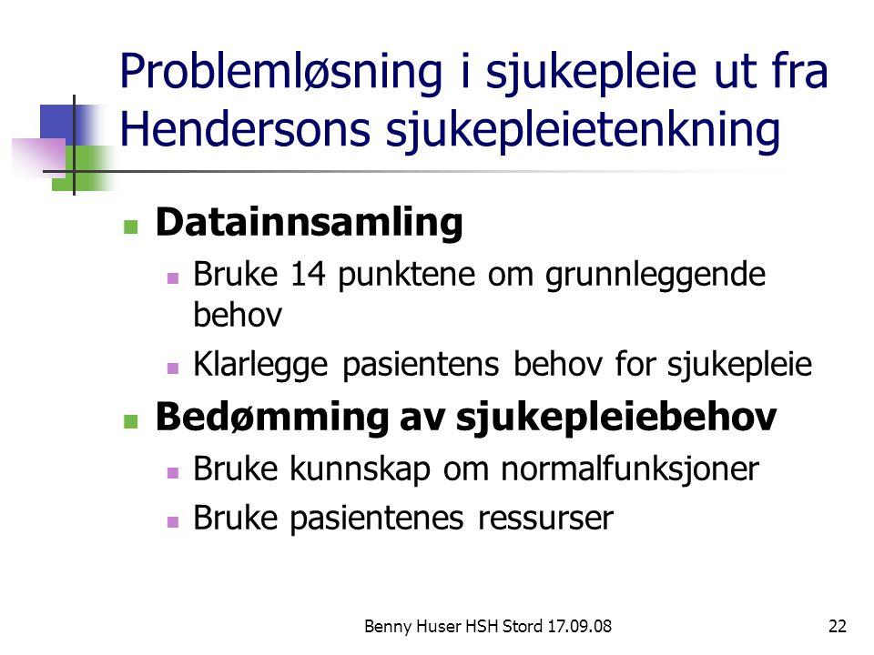 Benny Huser HSH Stord 17.09.0822 Problemløsning i sjukepleie ut fra Hendersons sjukepleietenkning Datainnsamling Bruke 14 punktene om grunnleggende be