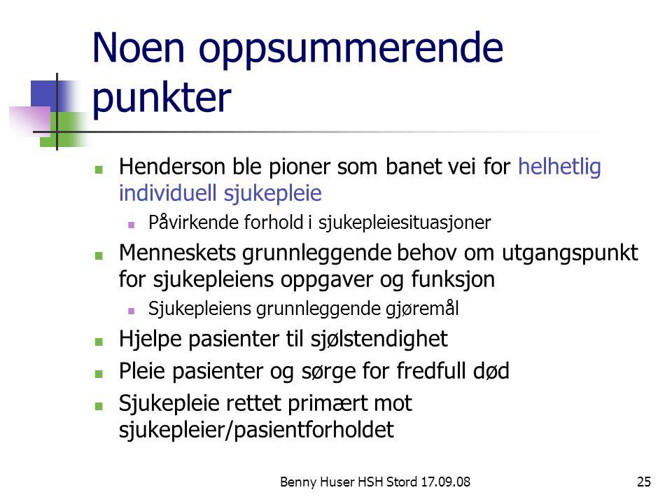 Benny Huser HSH Stord 17.09.0825 Noen oppsummerende punkter Henderson ble pioner som banet vei for helhetlig individuell sjukepleie Påvirkende forhold