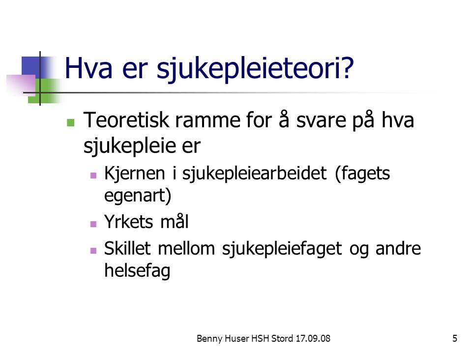 Benny Huser HSH Stord 17.09.085 Hva er sjukepleieteori? Teoretisk ramme for å svare på hva sjukepleie er Kjernen i sjukepleiearbeidet (fagets egenart)