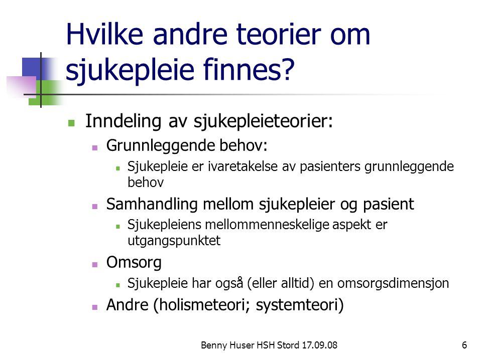 Benny Huser HSH Stord 17.09.086 Hvilke andre teorier om sjukepleie finnes? Inndeling av sjukepleieteorier: Grunnleggende behov: Sjukepleie er ivaretak