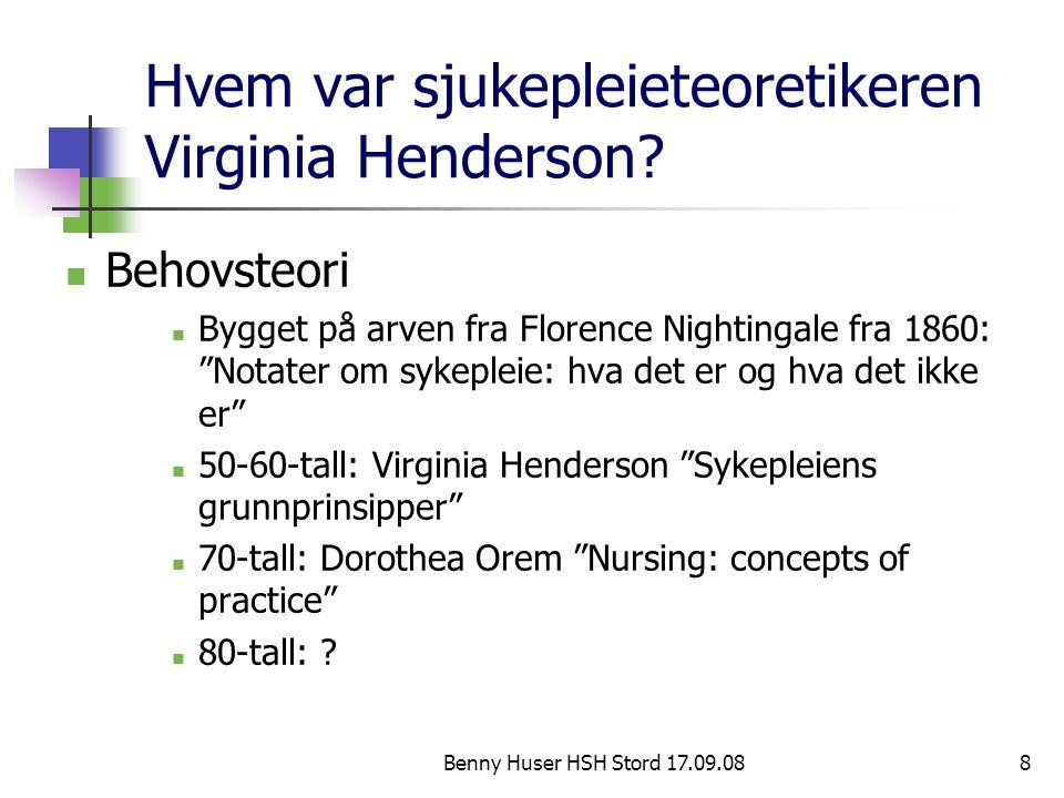 """Benny Huser HSH Stord 17.09.088 Hvem var sjukepleieteoretikeren Virginia Henderson? Behovsteori Bygget på arven fra Florence Nightingale fra 1860: """"No"""