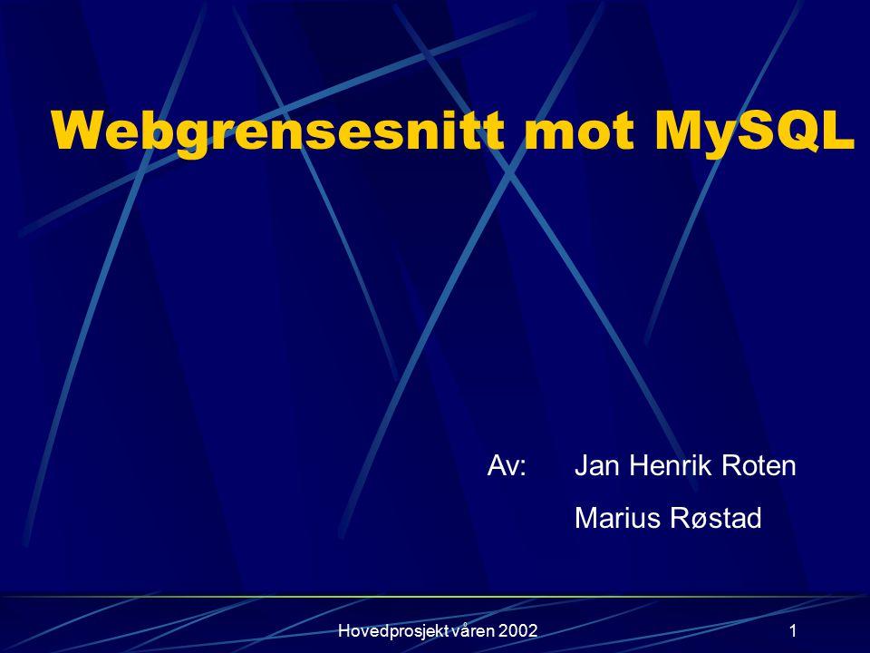 Hovedprosjekt våren 20021 Webgrensesnitt mot MySQL Av:Jan Henrik Roten Marius Røstad