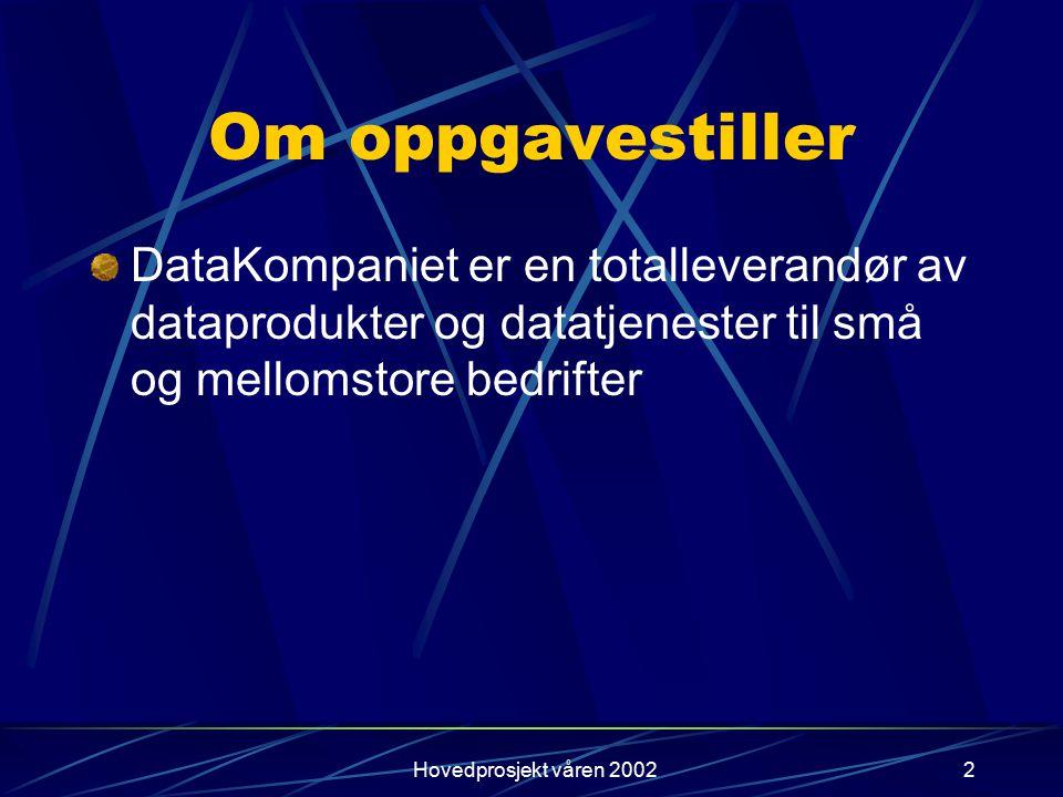 Hovedprosjekt våren 20022 Om oppgavestiller DataKompaniet er en totalleverandør av dataprodukter og datatjenester til små og mellomstore bedrifter
