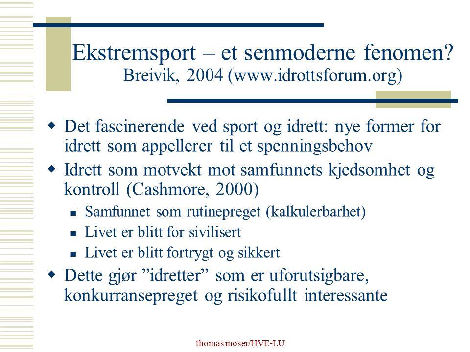 thomas moser/HVE-LU Ekstremsport – et senmoderne fenomen? Breivik, 2004 (www.idrottsforum.org)  Det fascinerende ved sport og idrett: nye former for