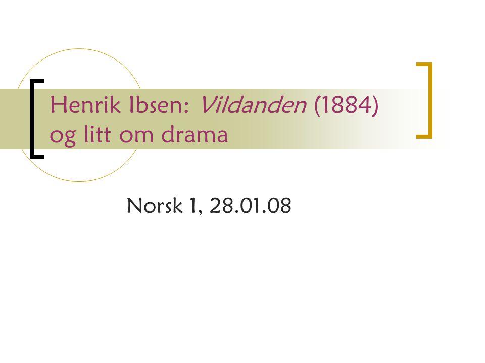 Henrik Ibsen: Vildanden (1884) og litt om drama Norsk 1, 28.01.08