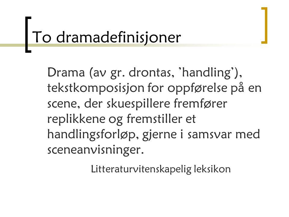 To dramadefinisjoner Drama (av gr.