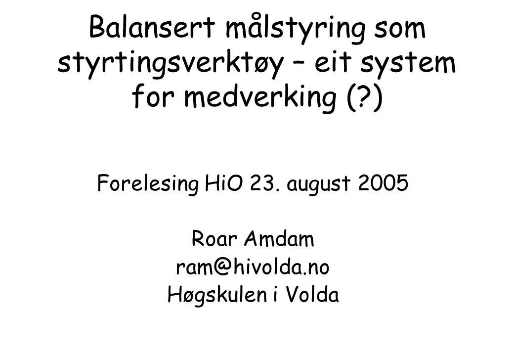 Balansert målstyring som styrtingsverktøy – eit system for medverking ( ) Forelesing HiO 23.