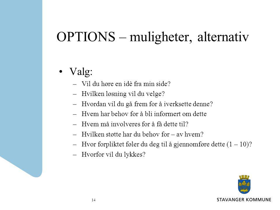 14 OPTIONS – muligheter, alternativ Valg: –Vil du høre en idè fra min side? –Hvilken løsning vil du velge? –Hvordan vil du gå frem for å iverksette de