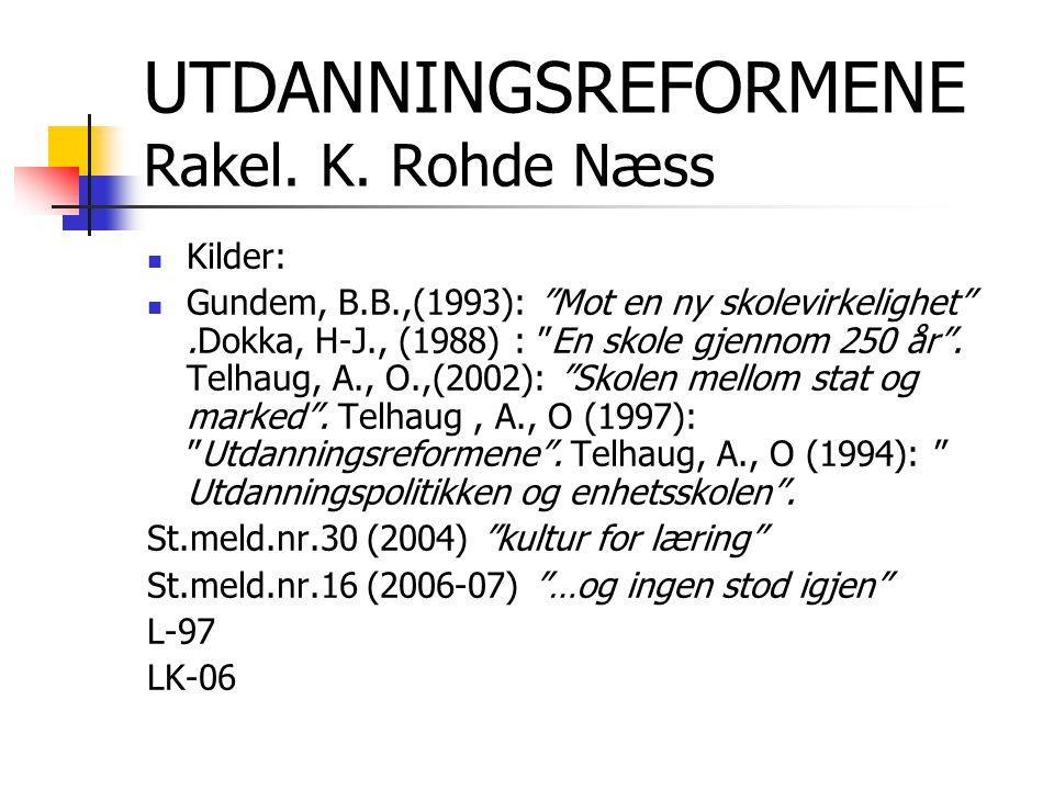 """UTDANNINGSREFORMENE Rakel. K. Rohde Næss Kilder: Gundem, B.B.,(1993): """"Mot en ny skolevirkelighet"""".Dokka, H-J., (1988) : """"En skole gjennom 250 år"""". Te"""