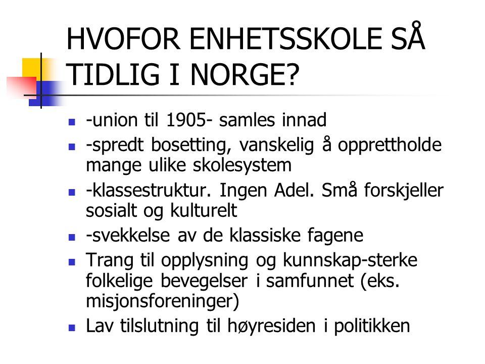 HVOFOR ENHETSSKOLE SÅ TIDLIG I NORGE? -union til 1905- samles innad -spredt bosetting, vanskelig å opprettholde mange ulike skolesystem -klassestruktu