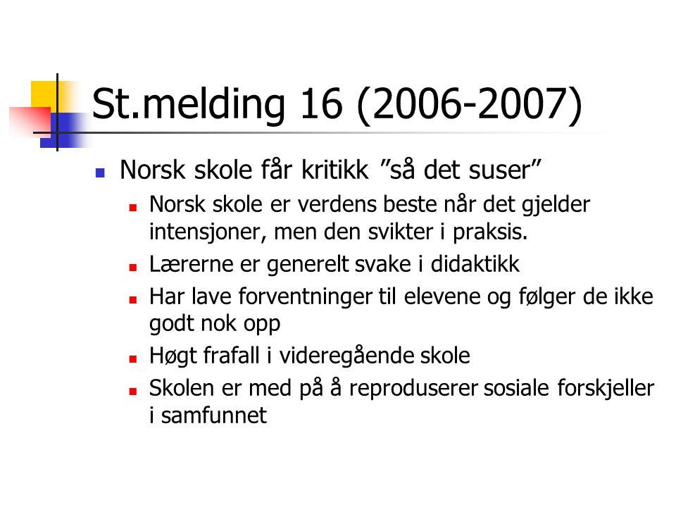 """St.melding 16 (2006-2007) Norsk skole får kritikk """"så det suser"""" Norsk skole er verdens beste når det gjelder intensjoner, men den svikter i praksis."""