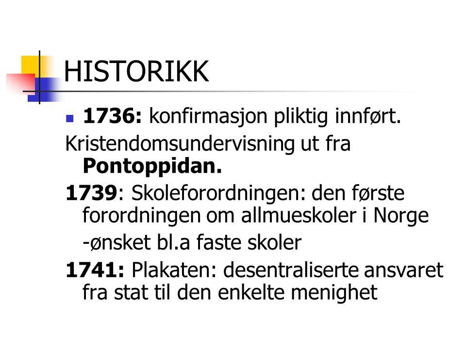 HISTORIKK 1736: konfirmasjon pliktig innført. Kristendomsundervisning ut fra Pontoppidan. 1739: Skoleforordningen: den første forordningen om allmuesk