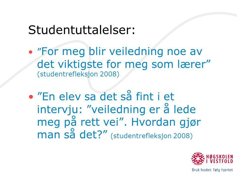 """Studentuttalelser: """" For meg blir veiledning noe av det viktigste for meg som lærer"""" (studentrefleksjon 2008) """"En elev sa det så fint i et intervju: """""""