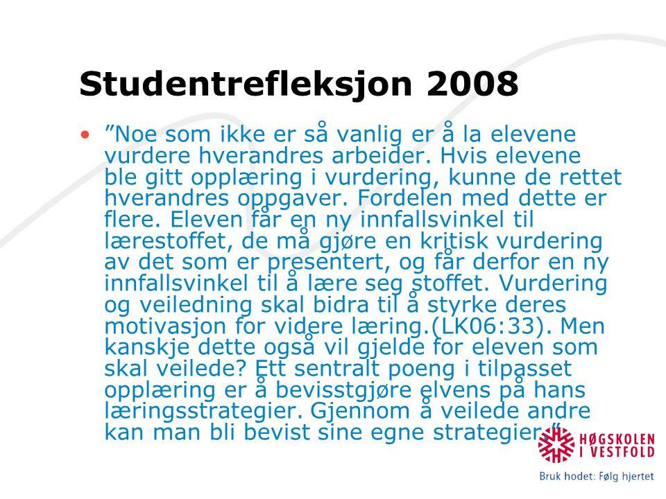 """Studentrefleksjon 2008 """"Noe som ikke er så vanlig er å la elevene vurdere hverandres arbeider. Hvis elevene ble gitt opplæring i vurdering, kunne de r"""