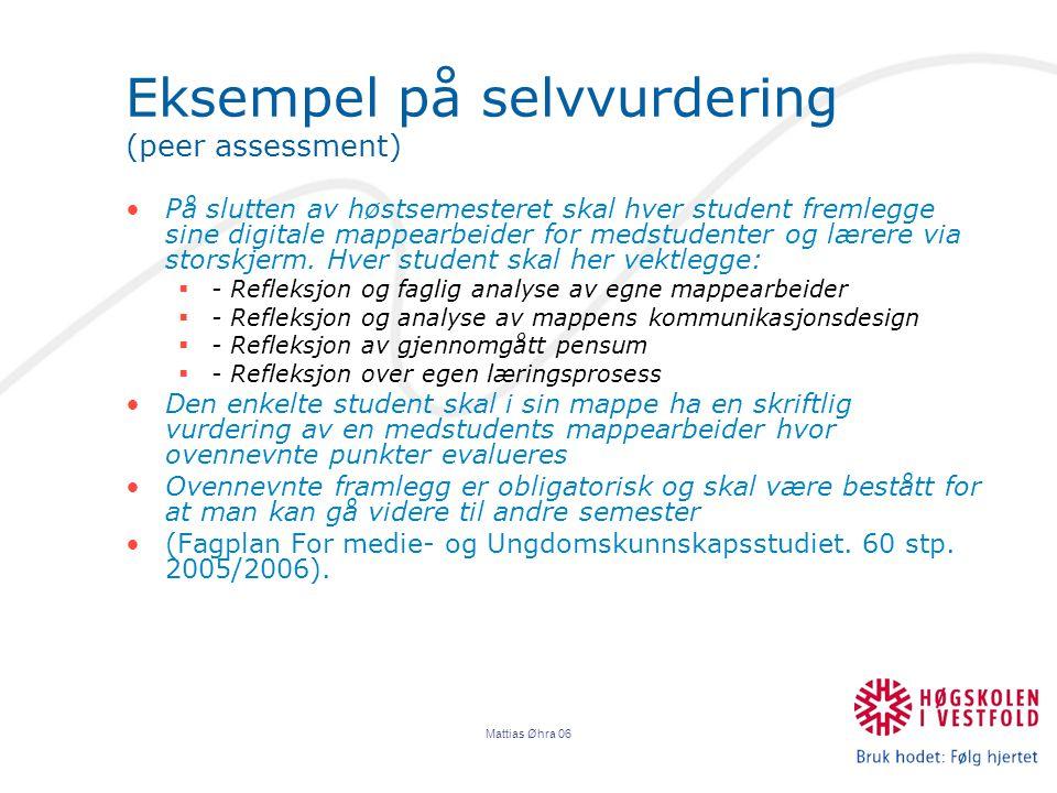 Mattias Øhra 06 Eksempel på selvvurdering (peer assessment) På slutten av høstsemesteret skal hver student fremlegge sine digitale mappearbeider for medstudenter og lærere via storskjerm.